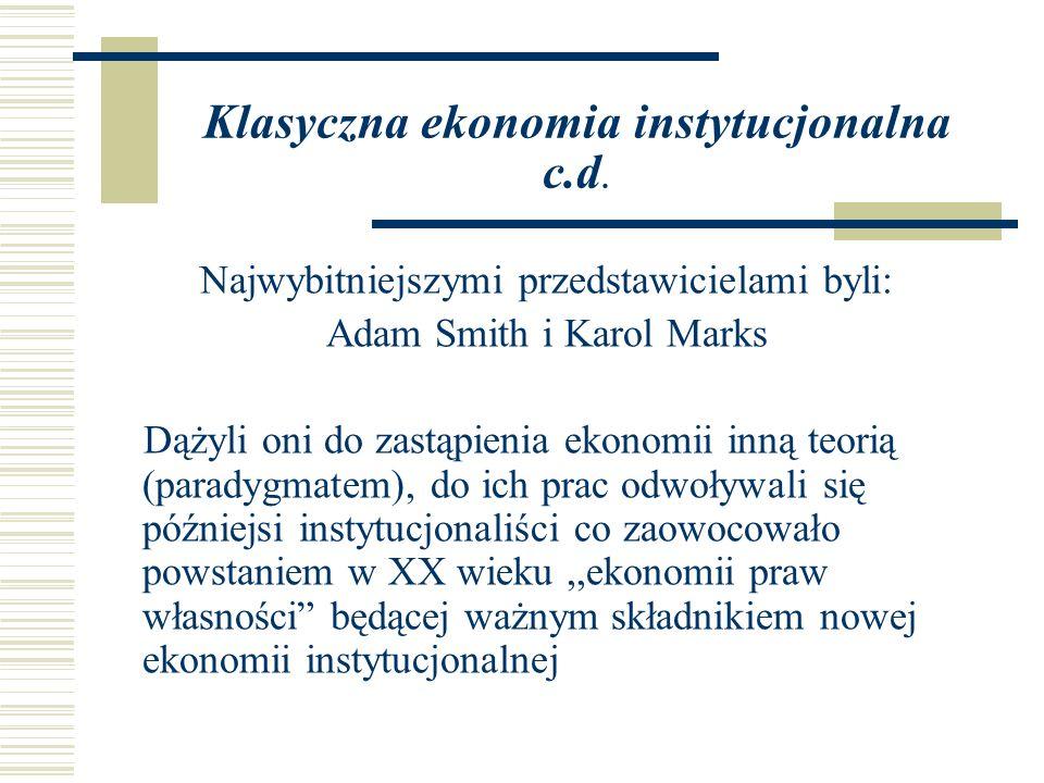 Klasyczna ekonomia instytucjonalna c.d. Najwybitniejszymi przedstawicielami byli: Adam Smith i Karol Marks Dążyli oni do zastąpienia ekonomii inną teo