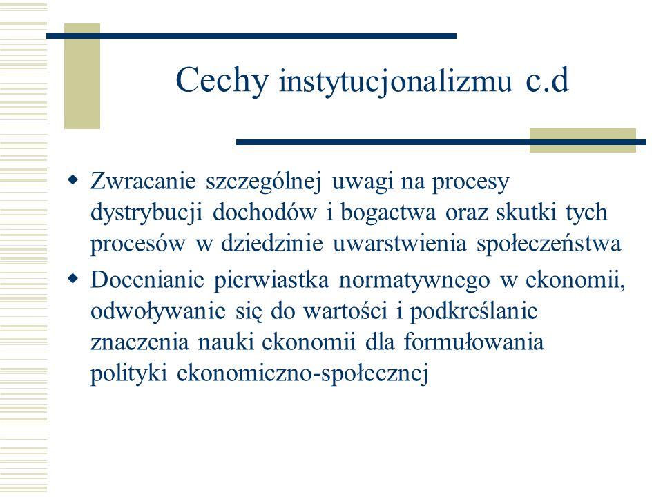 Cechy instytucjonalizmu c.d Zwracanie szczególnej uwagi na procesy dystrybucji dochodów i bogactwa oraz skutki tych procesów w dziedzinie uwarstwienia