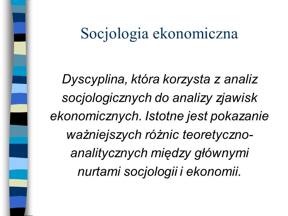 Różnice teoretyczno - analityczne Definicji aktora Racjonalność działania Pojmowanie wzajemnych związków ekonomii i społeczeństwa Celów i metod analizy Stosunki do tradycji Wzajemnej relacji socjologii i ekonomii, czyli granic dyscypliny