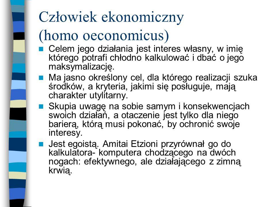 Człowiek sojologiczny (homo sociologicus) Odwołuje się w swoich działaniach raczej do wartości niż do interesu.