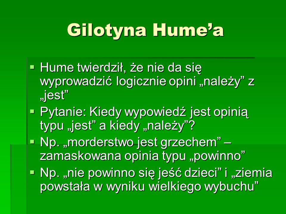 Gilotyna Humea Hume twierdził, że nie da się wyprowadzić logicznie opini należy z jest Hume twierdził, że nie da się wyprowadzić logicznie opini należy z jest Pytanie: Kiedy wypowiedź jest opinią typu jest a kiedy należy.
