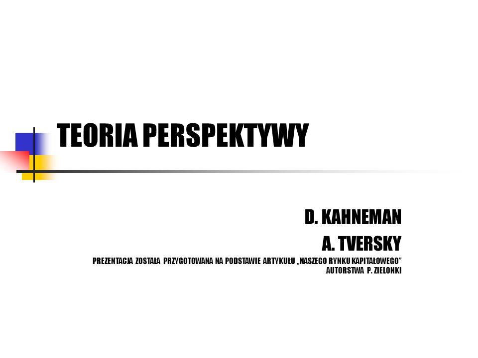 TEORIA PERSPEKTYWY D. KAHNEMAN A. TVERSKY PREZENTACJA ZOSTAŁA PRZYGOTOWANA NA PODSTAWIE ARTYKUŁU NASZEGO RYNKU KAPITAŁOWEGO AUTORSTWA P. ZIELONKI