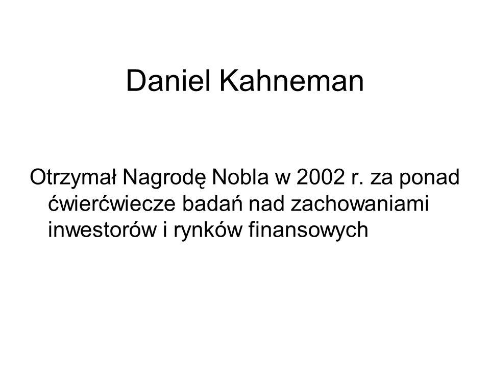Daniel Kahneman Otrzymał Nagrodę Nobla w 2002 r. za ponad ćwierćwiecze badań nad zachowaniami inwestorów i rynków finansowych