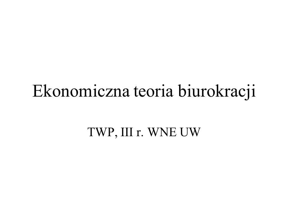 Ekonomiczna teoria biurokracji TWP, III r. WNE UW