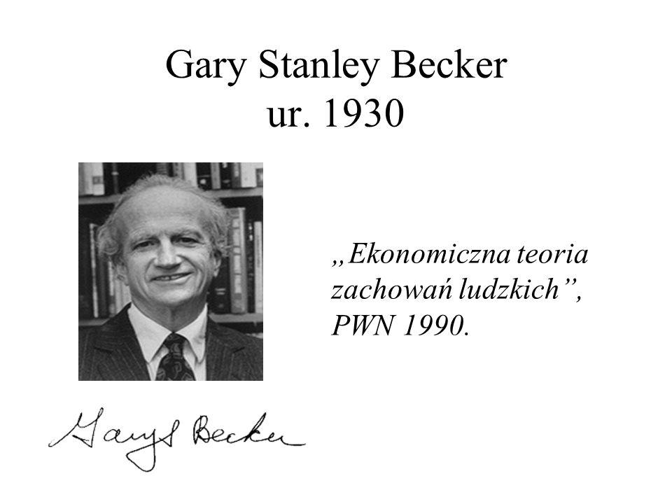 Gary Stanley Becker ur. 1930 Ekonomiczna teoria zachowań ludzkich, PWN 1990.
