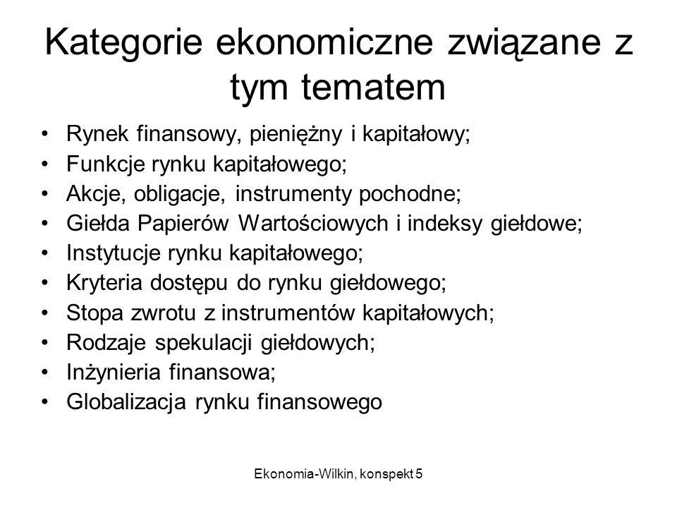 Ekonomia-Wilkin, konspekt 5 Pytania problemowe Na czym polega znaczenie rynku kapitałowego dla funkcjonowania współczesnej gospodarki.