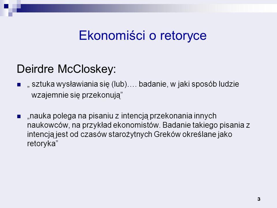 4 Ekonomiści o retoryce Backhouse: Retoryki nie należy utożsamiać z metodologią Retoryki nie należy utożsamiać z metodologią, ponieważ tę pierwszą należy rozumieć jako sztukę perswazji lub – ściślej – jako analizowanie, w jaki sposób ekonomiści się przekonują.