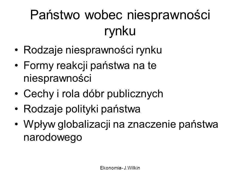Ekonomia- J.Wilkin Wzrost udziału wydatków państwa w PKB Przyczyny wzrostu roli państwa w gospodarce rynkowej Dyskusja o roli państwa w transformującej się polskiej gospodarce Zasady dobrego państwa