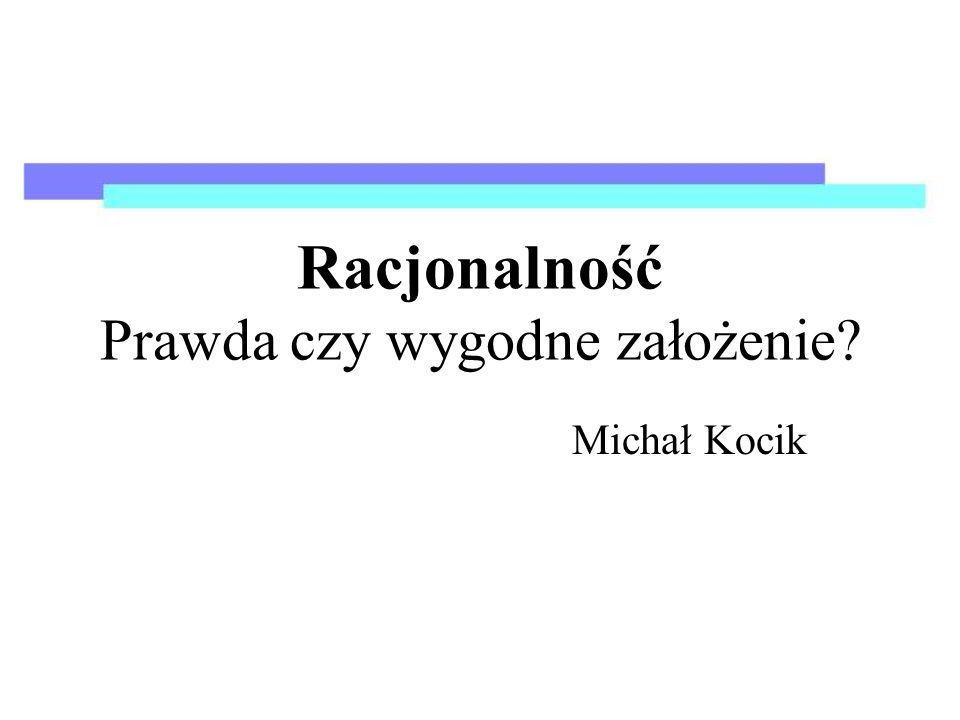 Racjonalność Prawda czy wygodne założenie Michał Kocik