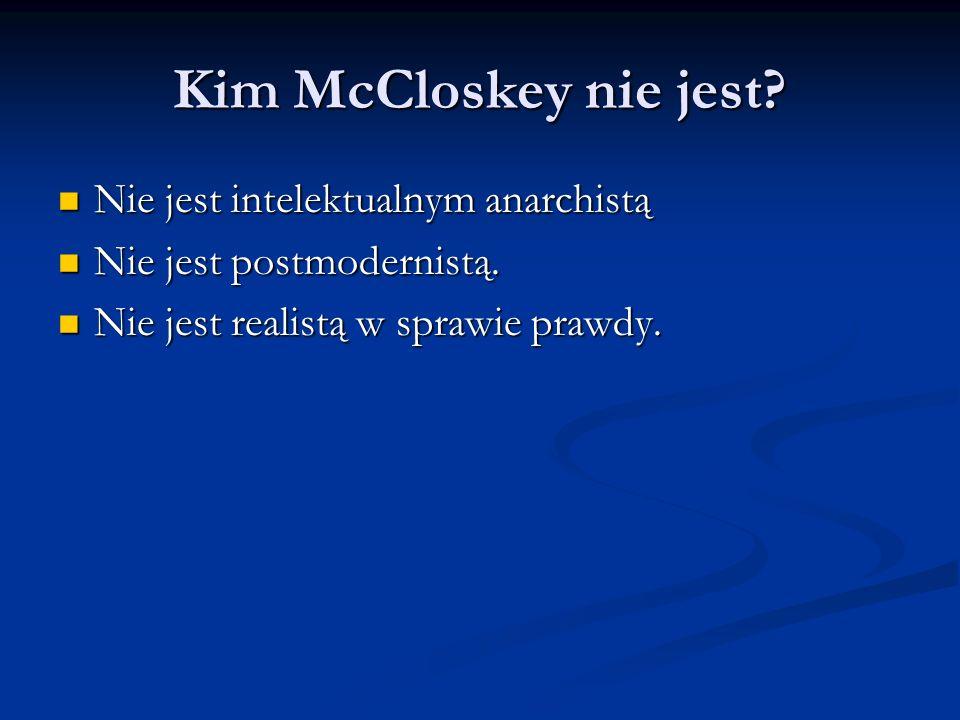 Ocena ekonomii McCloskey- puzzle McCloskey wątpi w przewidywanie, ale wydaje się utrzymywać, że (przewidywania) głównej części ortodoksyjnej teorii są prawdziwe albo prawdopodobne.