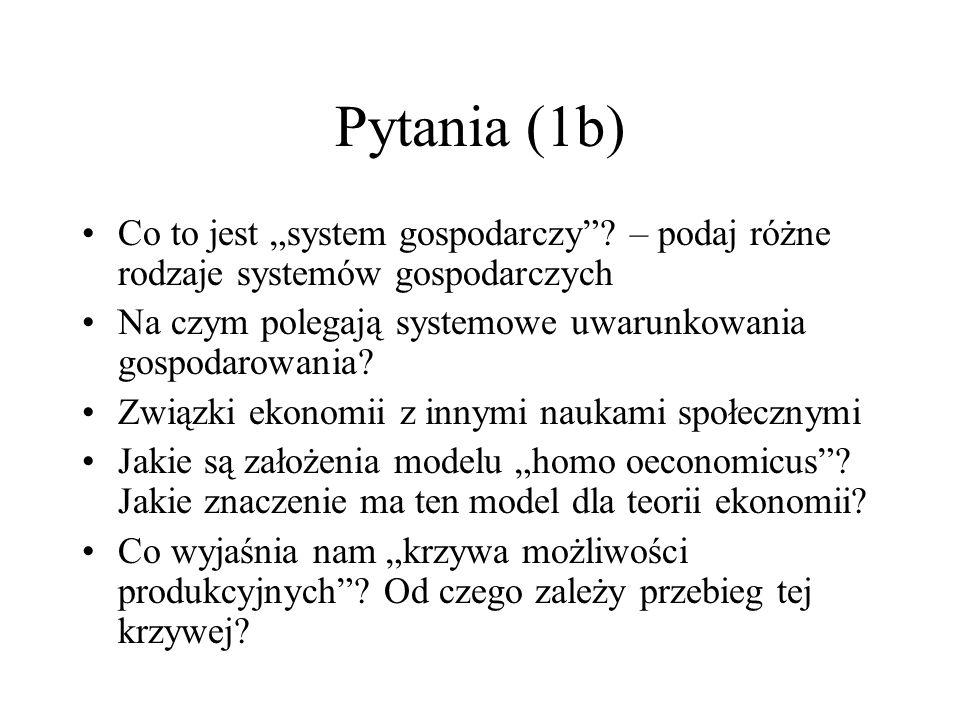 Pytania (1b) Co to jest system gospodarczy? – podaj różne rodzaje systemów gospodarczych Na czym polegają systemowe uwarunkowania gospodarowania? Zwią