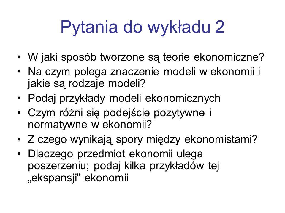 Pytania do wykładu 2 W jaki sposób tworzone są teorie ekonomiczne? Na czym polega znaczenie modeli w ekonomii i jakie są rodzaje modeli? Podaj przykła
