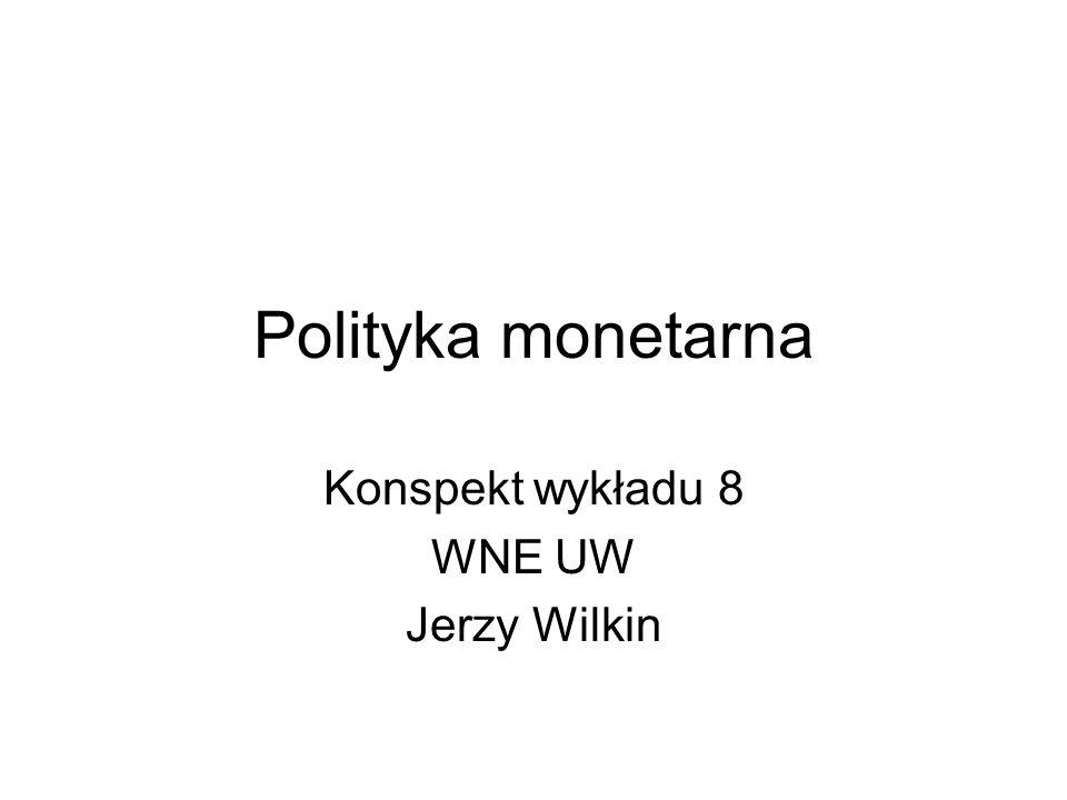 Polityka monetarna Konspekt wykładu 8 WNE UW Jerzy Wilkin