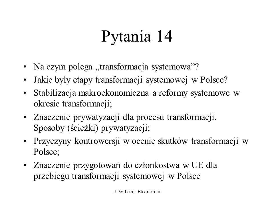 J. Wilkin - Ekonomia Pytania 14 Na czym polega transformacja systemowa? Jakie były etapy transformacji systemowej w Polsce? Stabilizacja makroekonomic