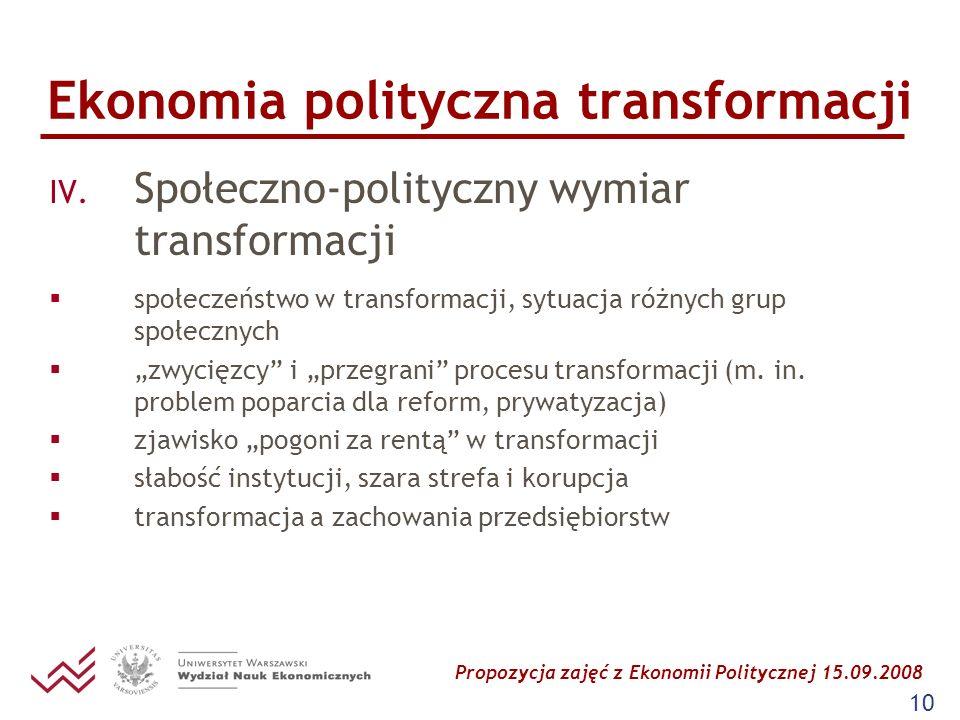 Propozycja zajęć z Ekonomii Politycznej 15.09.2008 10 Ekonomia polityczna transformacji IV. Społeczno-polityczny wymiar transformacji społeczeństwo w