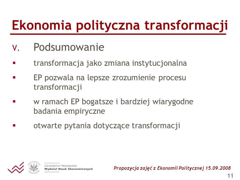 Propozycja zajęć z Ekonomii Politycznej 15.09.2008 11 Ekonomia polityczna transformacji V. Podsumowanie transformacja jako zmiana instytucjonalna EP p