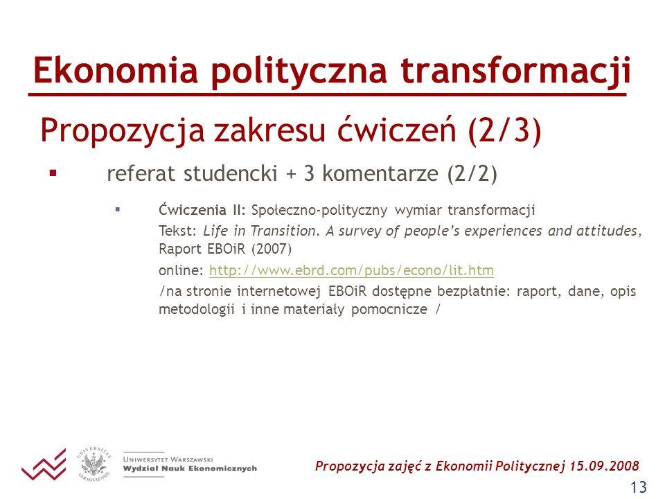 Propozycja zajęć z Ekonomii Politycznej 15.09.2008 13 Ekonomia polityczna transformacji Propozycja zakresu ćwiczeń (2/3) referat studencki + 3 komenta