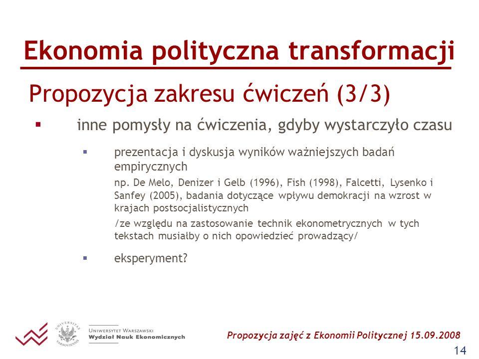 Propozycja zajęć z Ekonomii Politycznej 15.09.2008 14 Ekonomia polityczna transformacji Propozycja zakresu ćwiczeń (3/3) inne pomysły na ćwiczenia, gd