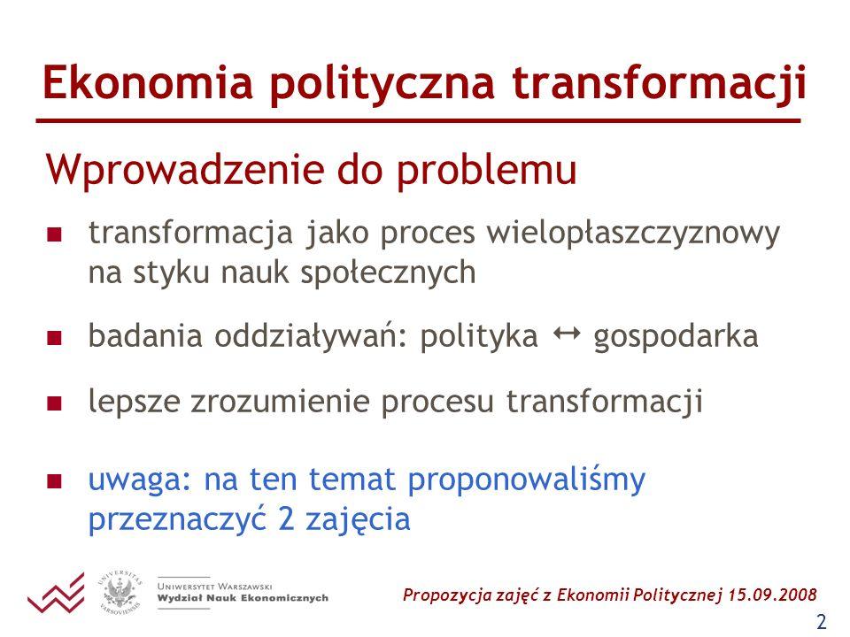 Propozycja zajęć z Ekonomii Politycznej 15.09.2008 13 Ekonomia polityczna transformacji Propozycja zakresu ćwiczeń (2/3) referat studencki + 3 komentarze (2/2) Ćwiczenia II: Społeczno-polityczny wymiar transformacji Tekst: Life in Transition.