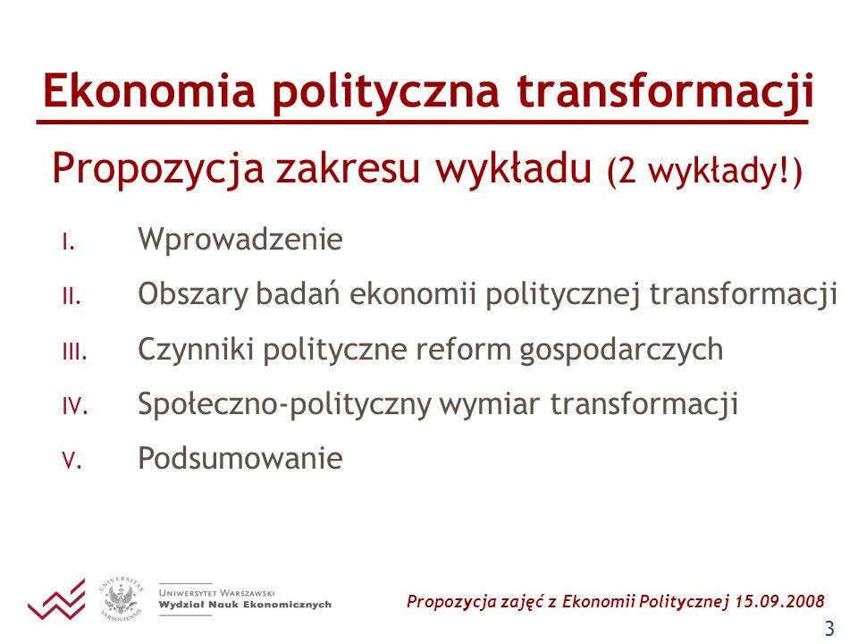 Propozycja zajęć z Ekonomii Politycznej 15.09.2008 14 Ekonomia polityczna transformacji Propozycja zakresu ćwiczeń (3/3) inne pomysły na ćwiczenia, gdyby wystarczyło czasu prezentacja i dyskusja wyników ważniejszych badań empirycznych np.