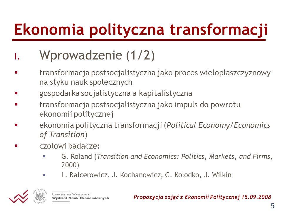 Propozycja zajęć z Ekonomii Politycznej 15.09.2008 5 Ekonomia polityczna transformacji I. Wprowadzenie (1/2) transformacja postsocjalistyczna jako pro