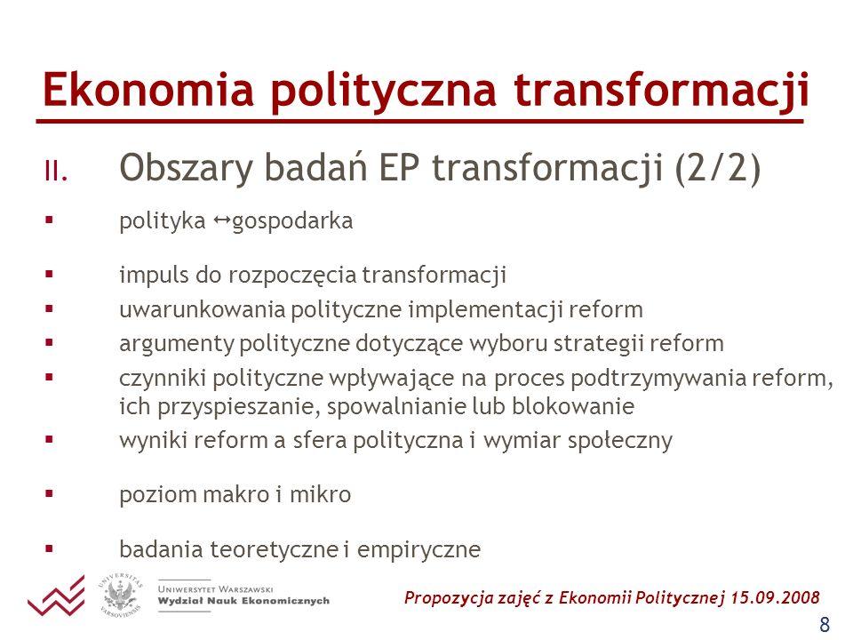 Propozycja zajęć z Ekonomii Politycznej 15.09.2008 8 Ekonomia polityczna transformacji II. Obszary badań EP transformacji (2/2) polityka gospodarka im