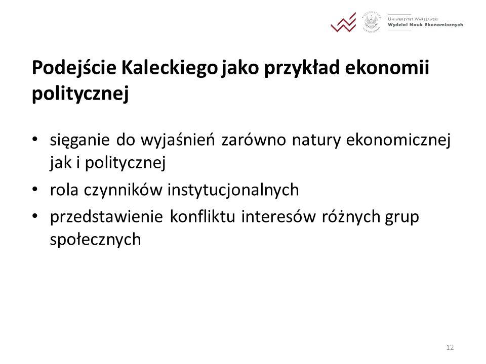 Podejście Kaleckiego jako przykład ekonomii politycznej sięganie do wyjaśnień zarówno natury ekonomicznej jak i politycznej rola czynników instytucjon