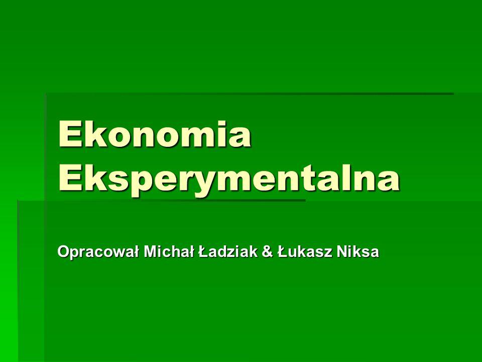Ekonomia Eksperymentalna Opracował Michał Ładziak & Łukasz Niksa