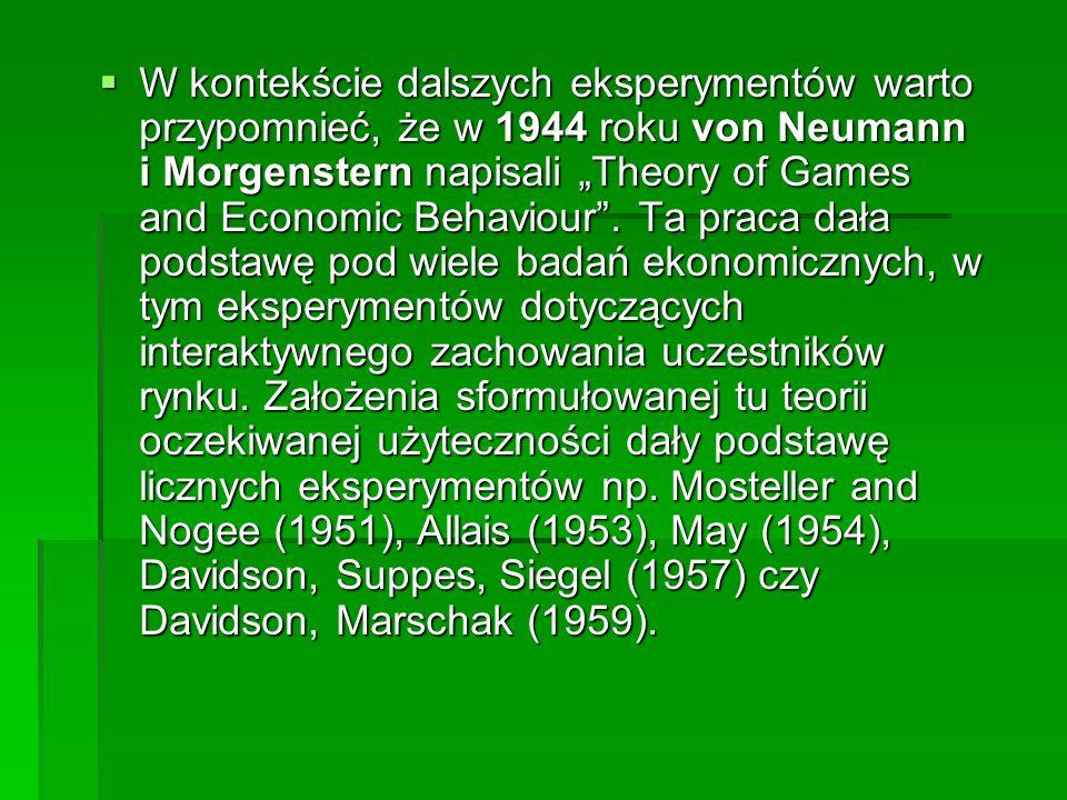 W kontekście dalszych eksperymentów warto przypomnieć, że w 1944 roku von Neumann i Morgenstern napisali Theory of Games and Economic Behaviour.
