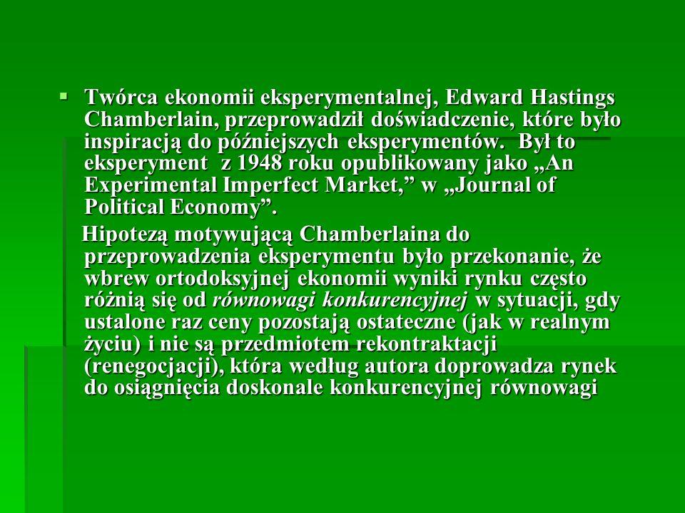 Twórca ekonomii eksperymentalnej, Edward Hastings Chamberlain, przeprowadził doświadczenie, które było inspiracją do późniejszych eksperymentów.