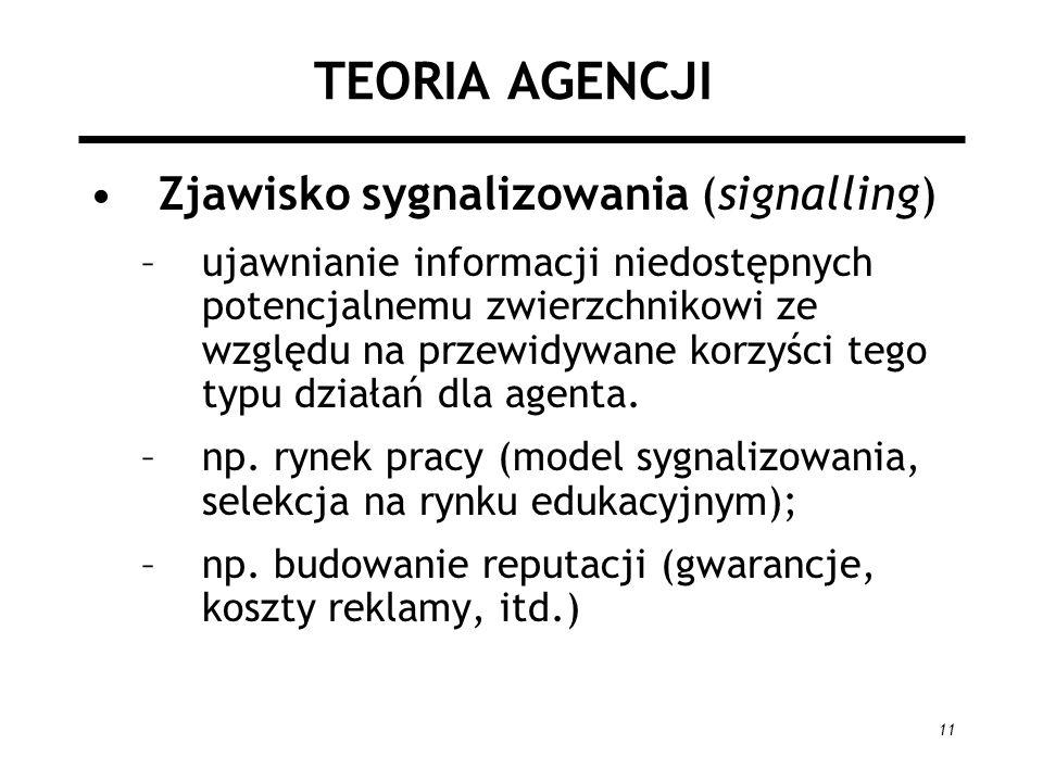 11 TEORIA AGENCJI Zjawisko sygnalizowania (signalling) –ujawnianie informacji niedostępnych potencjalnemu zwierzchnikowi ze względu na przewidywane ko