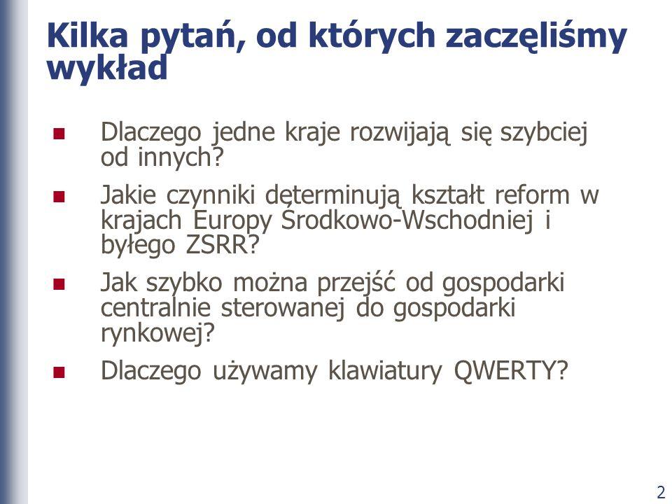 2 Kilka pytań, od których zaczęliśmy wykład Dlaczego jedne kraje rozwijają się szybciej od innych? Jakie czynniki determinują kształt reform w krajach