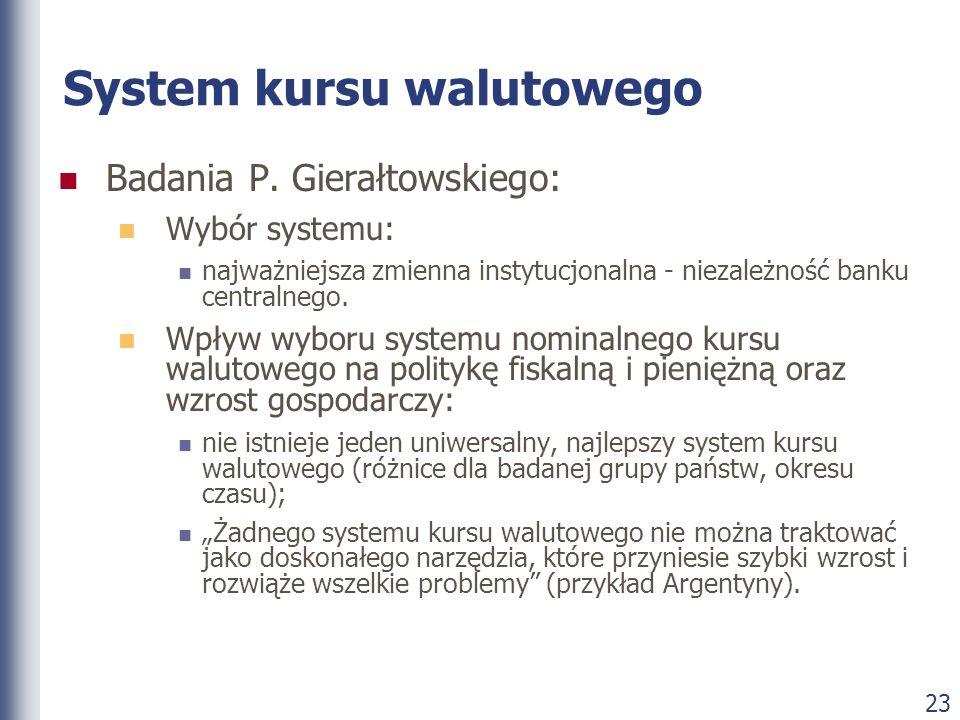 23 System kursu walutowego Badania P. Gierałtowskiego: Wybór systemu: najważniejsza zmienna instytucjonalna - niezależność banku centralnego. Wpływ wy