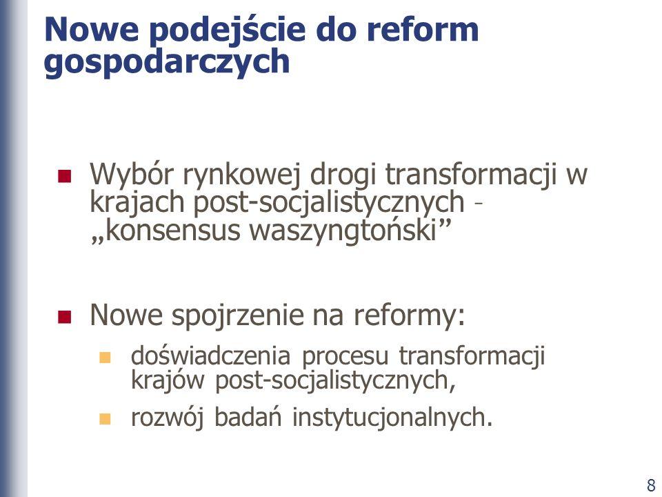 8 Nowe podejście do reform gospodarczych Wybór rynkowej drogi transformacji w krajach post-socjalistycznych – konsensus waszyngtoński Nowe spojrzenie