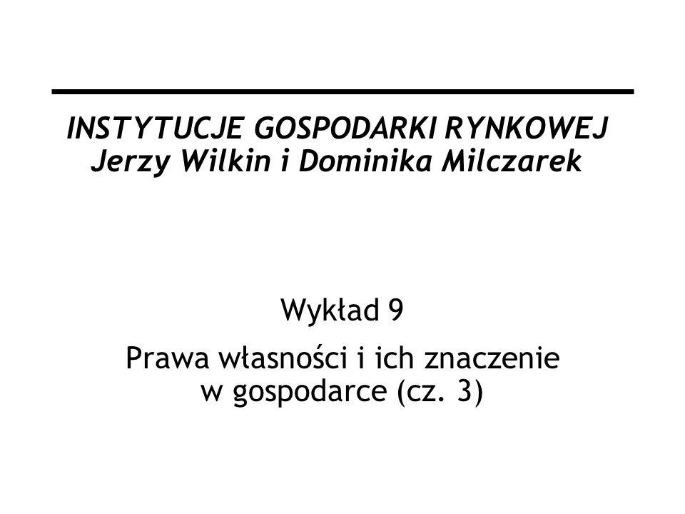 INSTYTUCJE GOSPODARKI RYNKOWEJ Jerzy Wilkin i Dominika Milczarek Wykład 9 Prawa własności i ich znaczenie w gospodarce (cz.