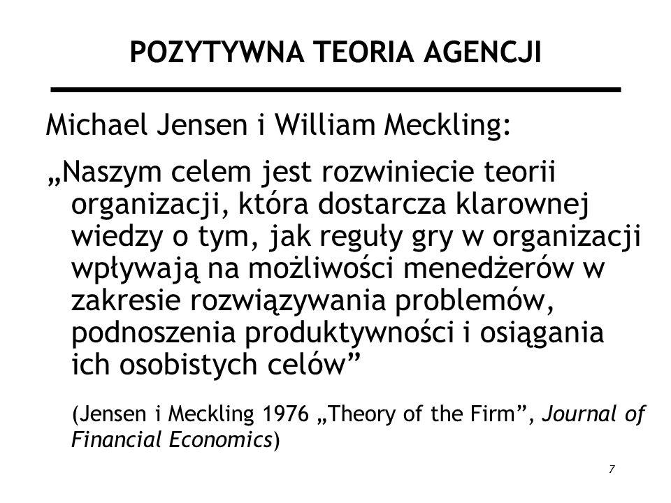 7 POZYTYWNA TEORIA AGENCJI Michael Jensen i William Meckling: Naszym celem jest rozwiniecie teorii organizacji, która dostarcza klarownej wiedzy o tym