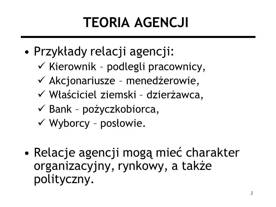 4 TEORIA AGENCJI Dwa nurty rozwoju teorii: 1.Relacja zwierzchnik – agent (principle-agent) Jest to kierunek sformalizowany, oparty na modelach dedukcyjnych i pozbawiony empirycznych treści.