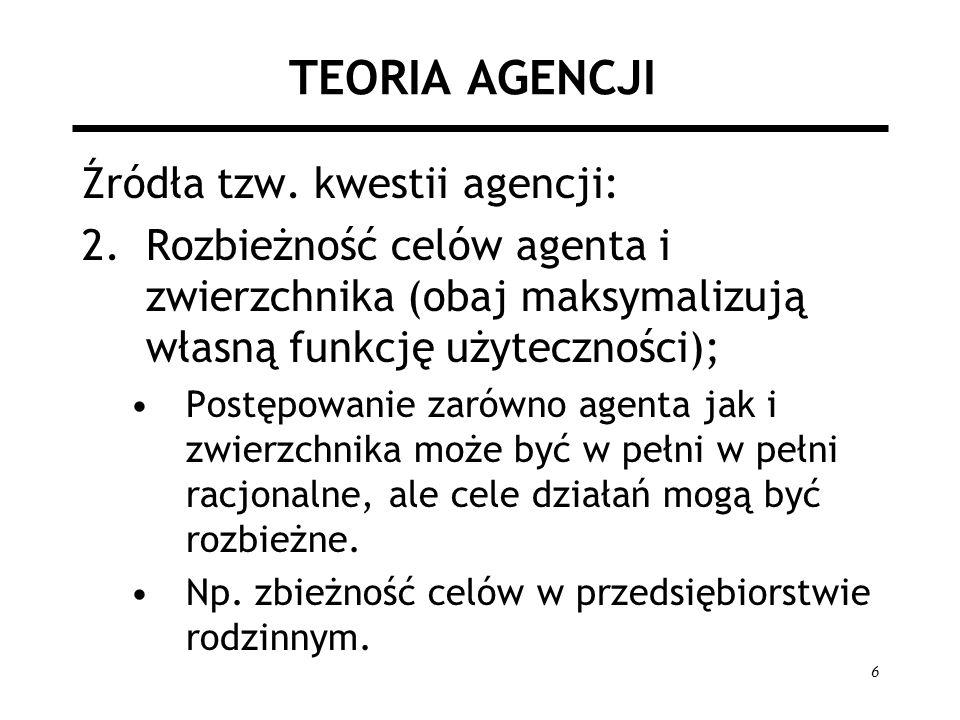 7 TEORIA AGENCJI Koszty związane z problemem agencji: Koszty monitorowania agenta przez zwierzchnika, Koszty uwiarygodnienia się agenta względem zwierzchnika; Straty wynikające z niepowodzenia skłonienia agenta do działania zgodnego z celami zwierzchnika (residual loss).