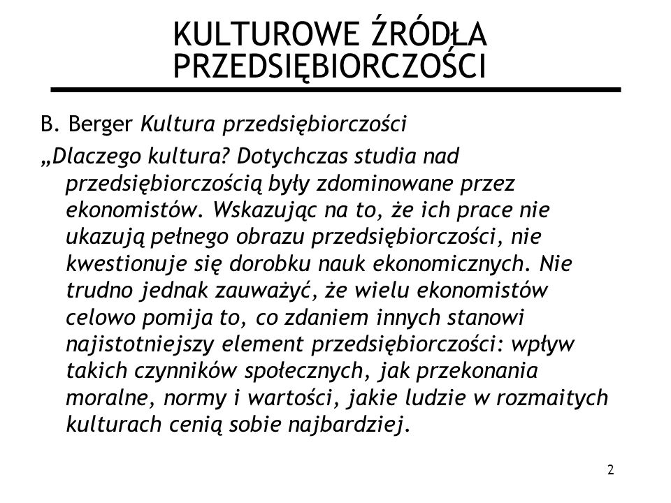 2 KULTUROWE ŹRÓDŁA PRZEDSIĘBIORCZOŚCI B. Berger Kultura przedsiębiorczości Dlaczego kultura.