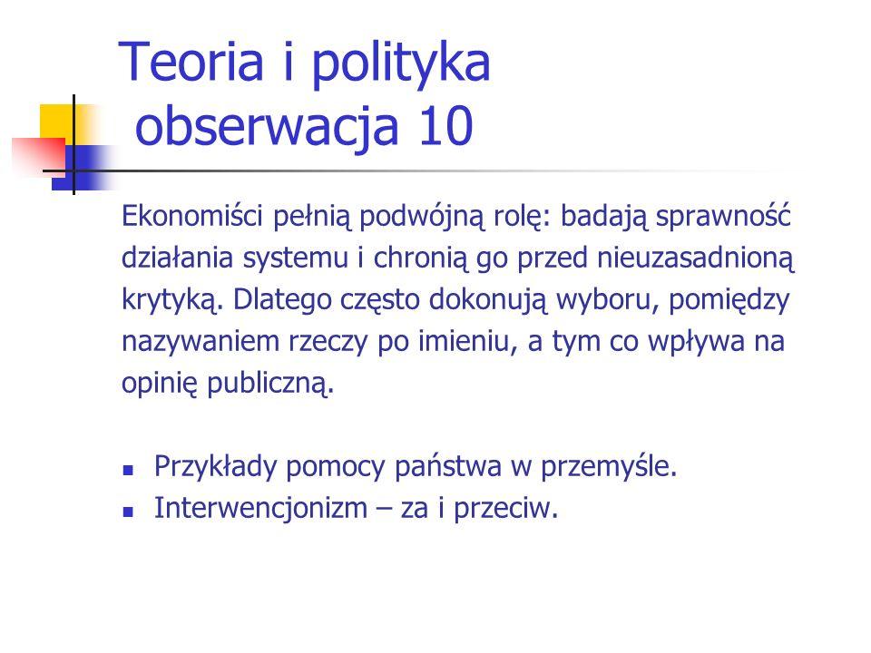 Teoria i polityka obserwacja 10 Ekonomiści pełnią podwójną rolę: badają sprawność działania systemu i chronią go przed nieuzasadnioną krytyką. Dlatego