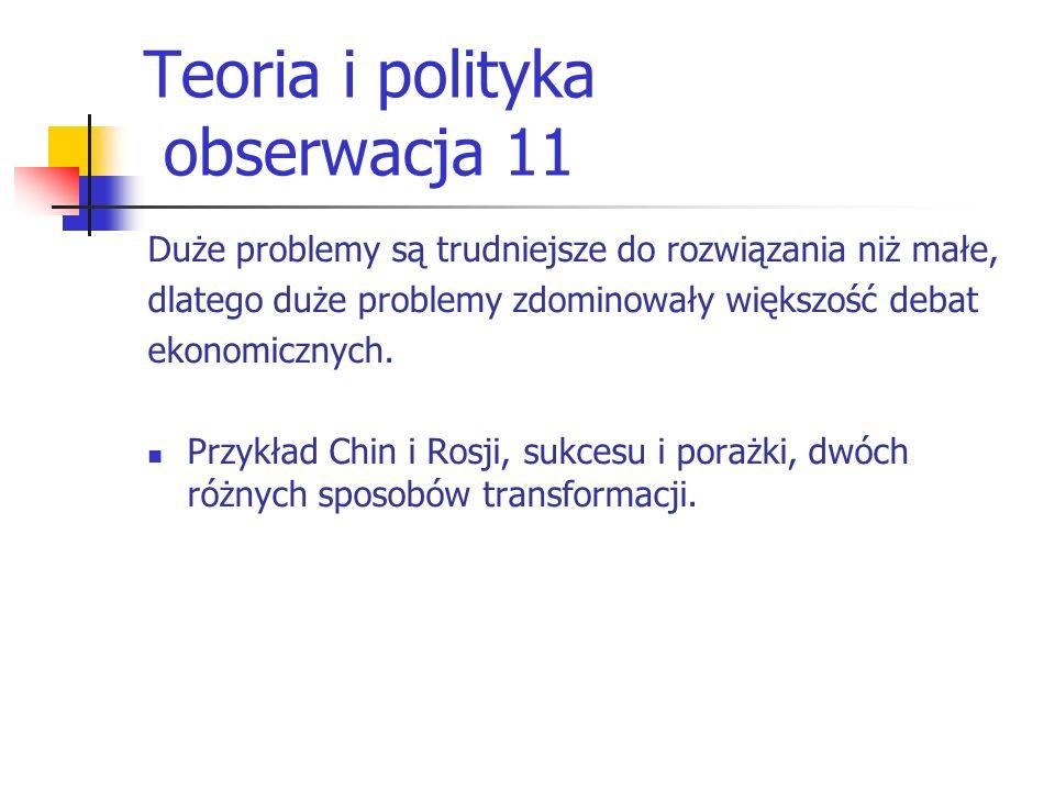 Teoria i polityka obserwacja 11 Duże problemy są trudniejsze do rozwiązania niż małe, dlatego duże problemy zdominowały większość debat ekonomicznych.