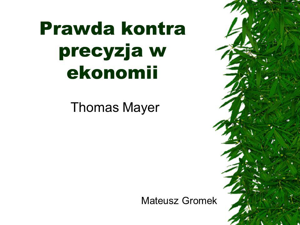 Prawda kontra precyzja w ekonomii Thomas Mayer Mateusz Gromek