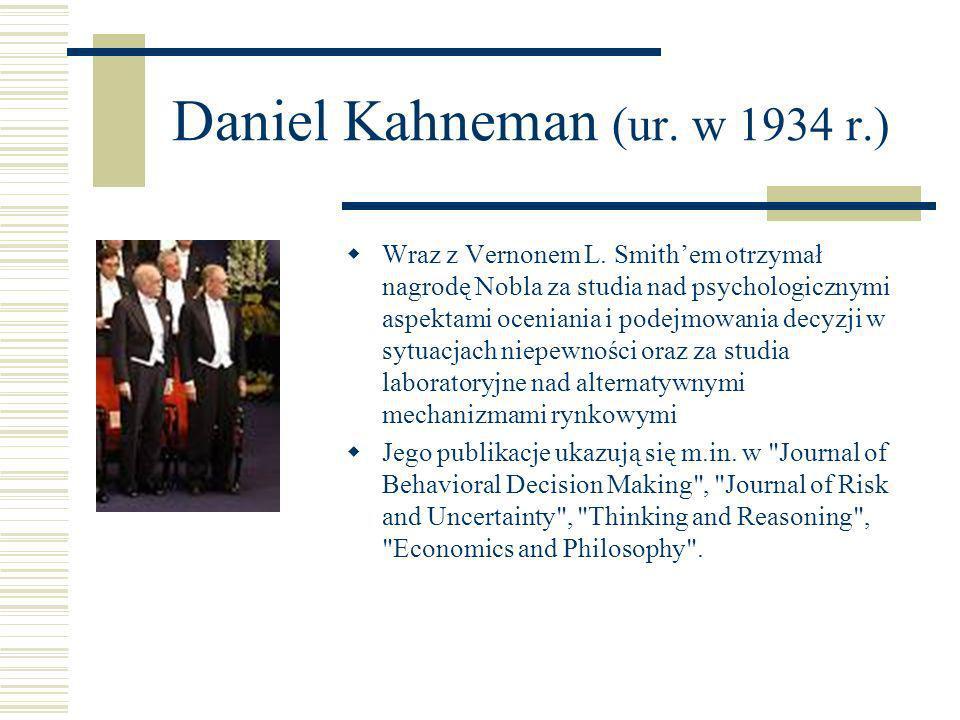 Daniel Kahneman (ur. w 1934 r.) Wraz z Vernonem L. Smithem otrzymał nagrodę Nobla za studia nad psychologicznymi aspektami oceniania i podejmowania de