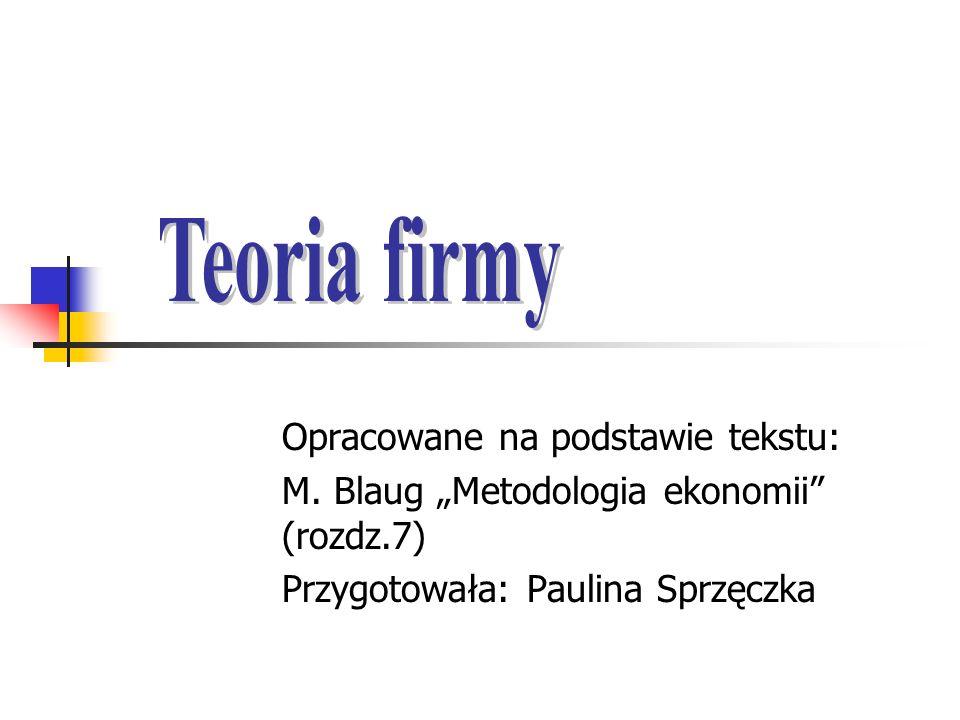 Opracowane na podstawie tekstu: M. Blaug Metodologia ekonomii (rozdz.7) Przygotowała: Paulina Sprzęczka