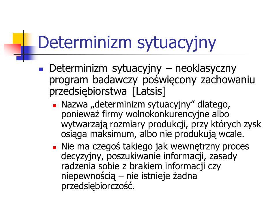 Determinizm sytuacyjny – neoklasyczny program badawczy poświęcony zachowaniu przedsiębiorstwa [Latsis] Nazwa determinizm sytuacyjny dlatego, ponieważ