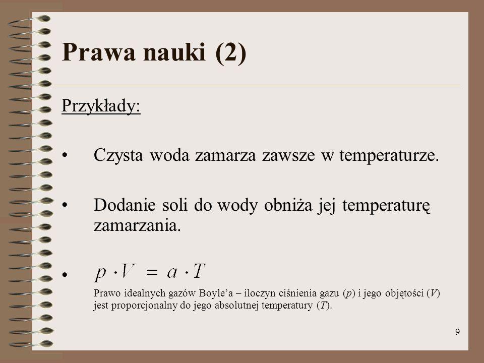 9 Prawa nauki (2) Przykłady: Czysta woda zamarza zawsze w temperaturze.