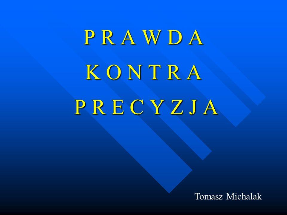 P R A W D A K O N T R A P R E C Y Z J A Tomasz Michalak