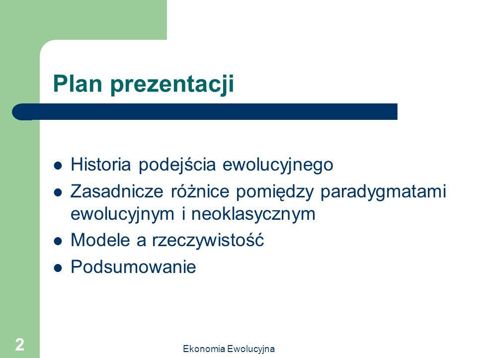 Ekonomia Ewolucyjna 2 Plan prezentacji Historia podejścia ewolucyjnego Zasadnicze różnice pomiędzy paradygmatami ewolucyjnym i neoklasycznym Modele a