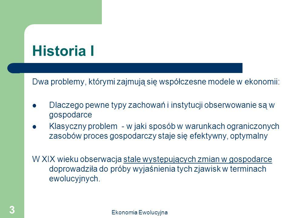 Ekonomia Ewolucyjna 3 Historia I Dwa problemy, którymi zajmują się współczesne modele w ekonomii: Dlaczego pewne typy zachowań i instytucji obserwowan