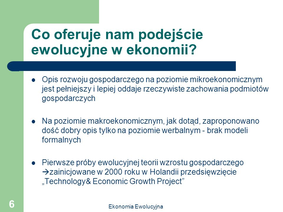 Ekonomia Ewolucyjna 6 Co oferuje nam podejście ewolucyjne w ekonomii? Opis rozwoju gospodarczego na poziomie mikroekonomicznym jest pełniejszy i lepie